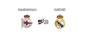 Prediksi Bola Deportivo La Coruna vs Real Madrid 21 Agustus 2017