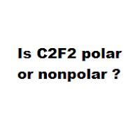 Is C2F2 polar or nonpolar ?