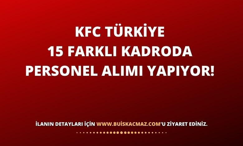 KFC Türkiye 15 Farklı Kadroda Personel Alımı Yapıyor!