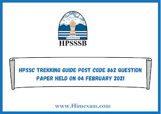 HPSSC trekking guide Post Code 862 Question Paper Held on 04 february 2021