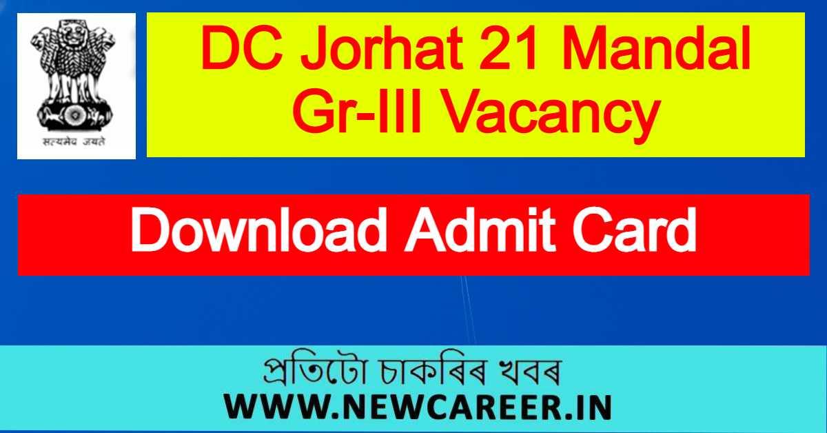 DC Office Jorhat 21 Mandal Gr-III Vacancy : Download Admit Card