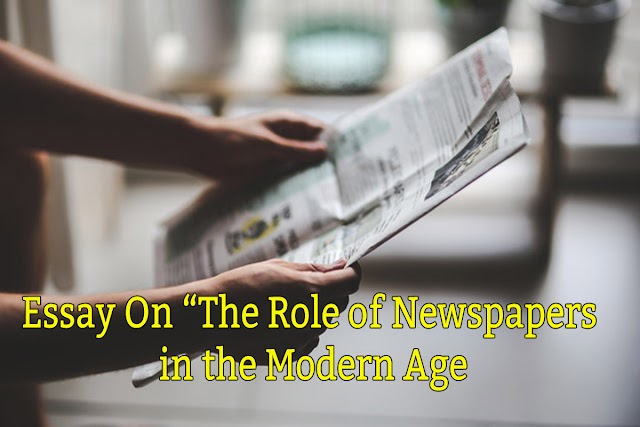 Essay On The Role Of Newspaper In The Modern Age