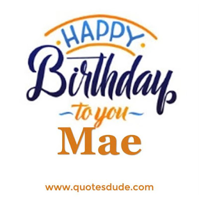 Happy Birthday Mae Message, Quotes & Cake Images
