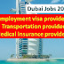 Free Jobs IN Dubai Employment visa provided, Transportation provided, Medical insurance provided .