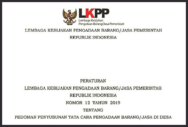 Peraturan Lembaga Kebijakan Pengadaan Barang/Jasa Pemerintah Republik Indonesia Nomor 12 Tahun 2019 tentang Pedoman Penyusunan Tata Cara Pengadaan Barang/Jasa di Desa.
