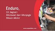 Enduro, Oli Jagoan Merawat dan Menjaga Mesin Motor