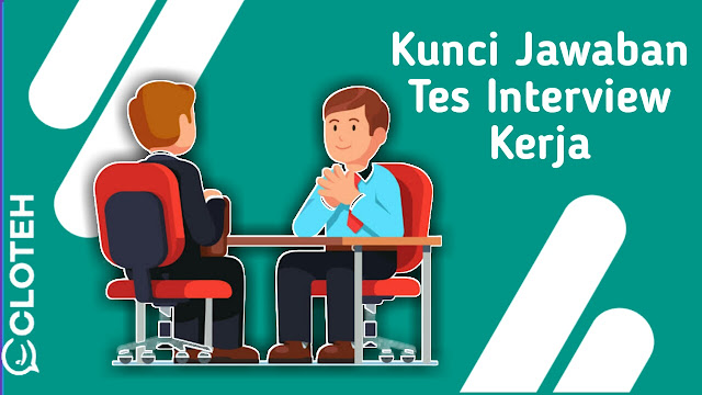 Cara menjawab Tes wawancara kerja