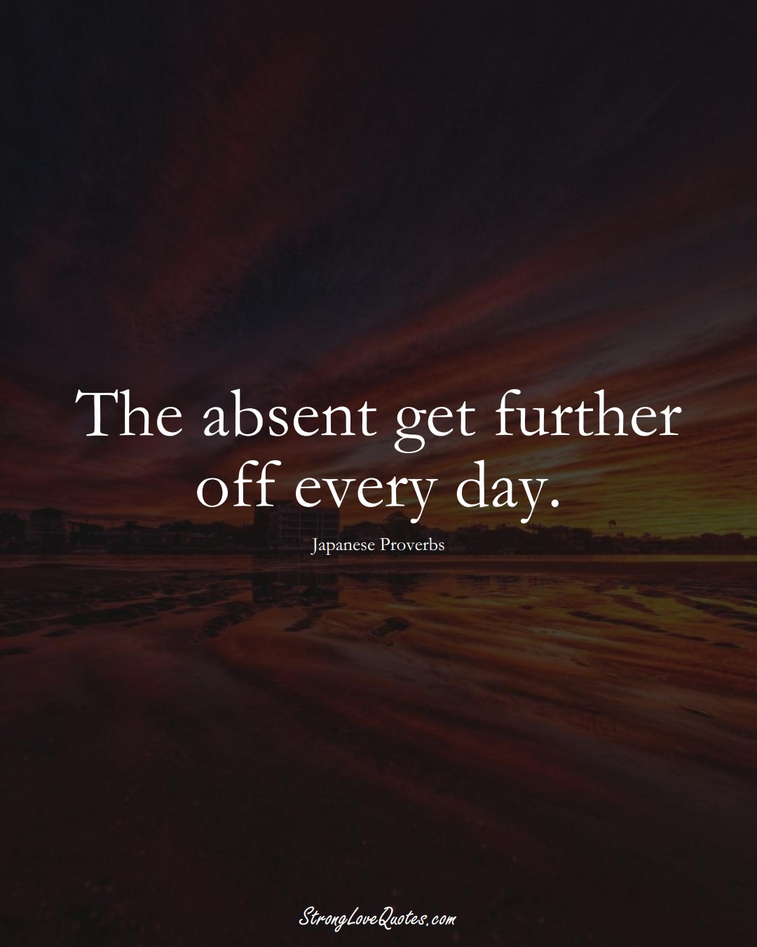 The absent get further off every day. (Japanese Sayings);  #AsianSayings
