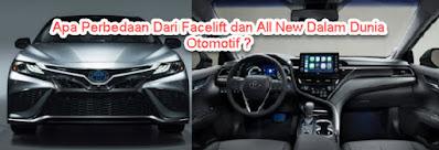 Apa Perbedaan Dari Facelift dan All New Dalam Dunia Otomotif ?