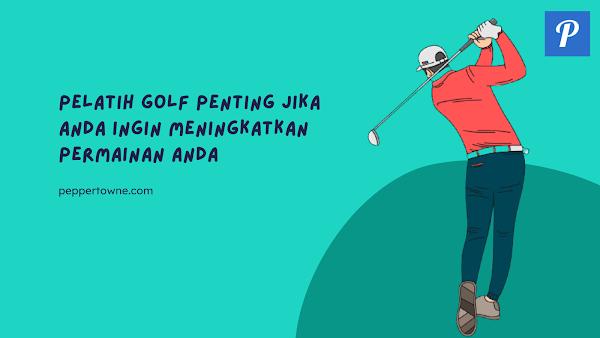 Pelatih Golf Penting Jika Anda Ingin Meningkatkan Permainan Anda