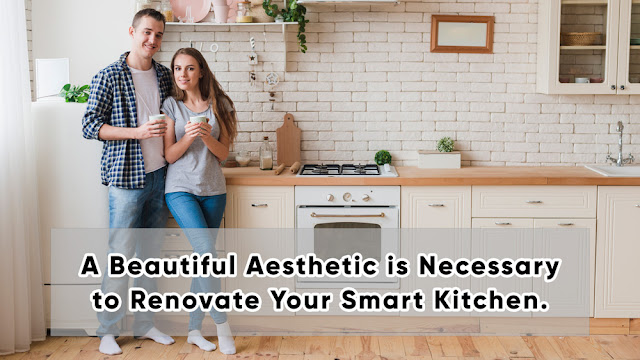 A Beautiful Aesthetic is Necessary to Renovate Your Smart Kitchen.