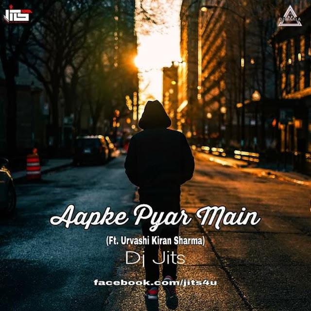 AAPKE PYAR MEIN - FT. URVASHI KIRAN SHARMA - DJ JITS