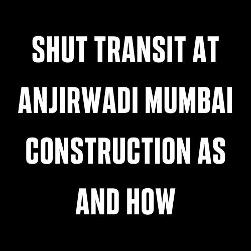 Shut Transit At Anjirwadi Mumbai Construction As And How