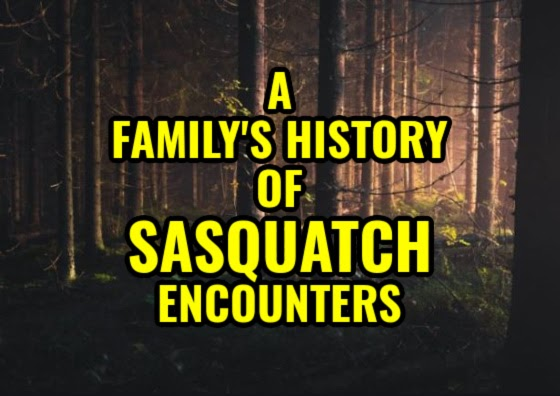 A Family's History of Sasquatch Encounters