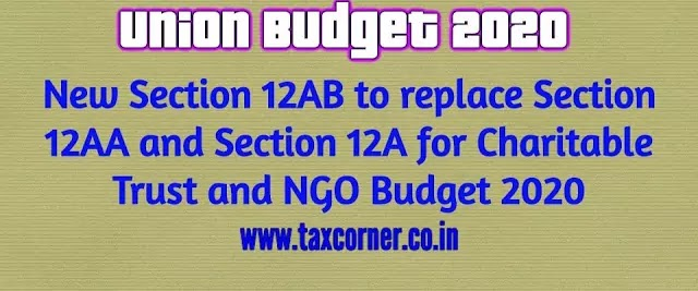 New Section 12AB to replace Section 12AA and Section 12A for Charitable Trust and NGO Budget 2020