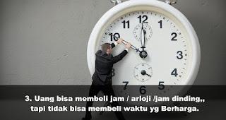 Uang bisa membeli jam / arloji /jam dinding,, tapi tidak bisa membeli waktu yg Berharga
