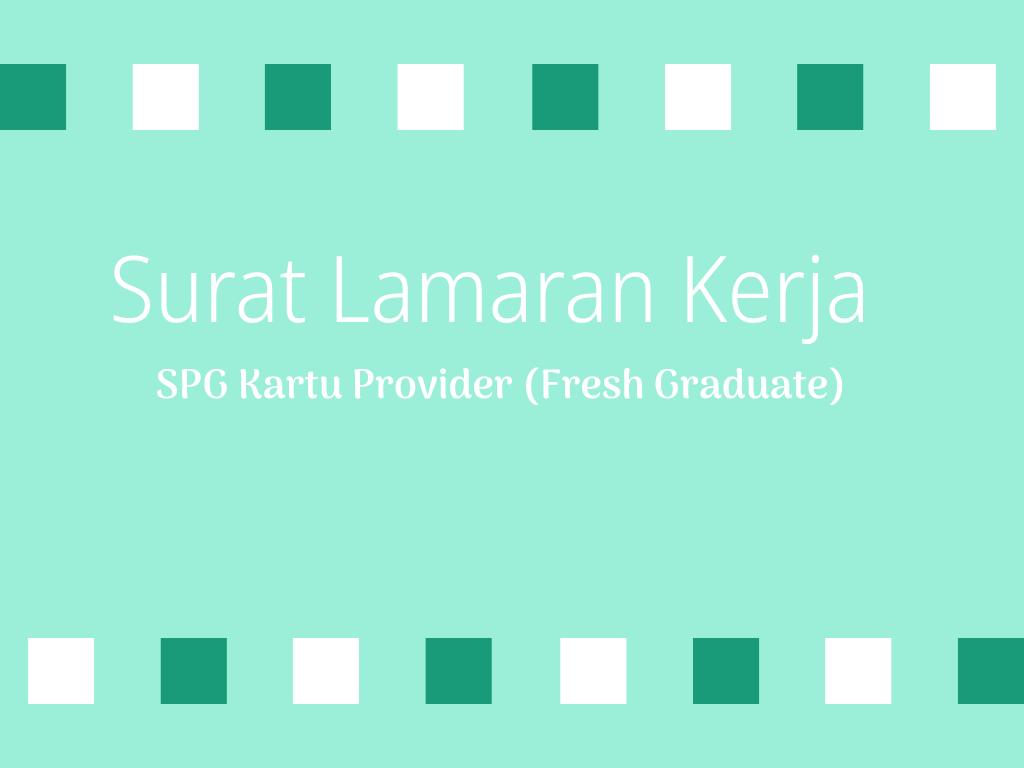 Contoh Application Letter Untuk Sales Promotion Girl Kartu Provider (Fresh Graduate)