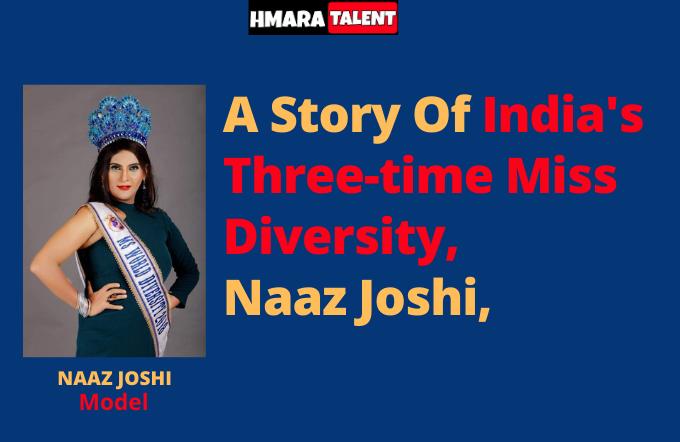 A Story of India's Three Time Miss World Diversity - Naaz Joshi | Hmaratalent