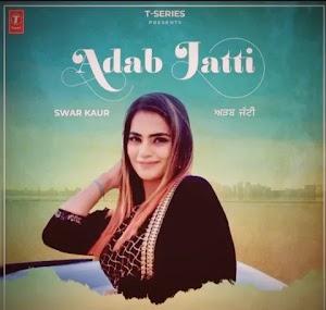 Adab Jatti  Lyrics - Swar Kaur ~ LYRICGROOVE