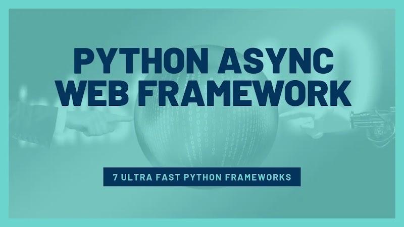 Python Async Web Framework: 7 Ultra Fast Python frameworks