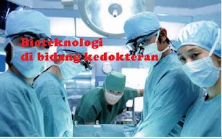 Hasil dan contoh bioteknologi di bidang kedokteran