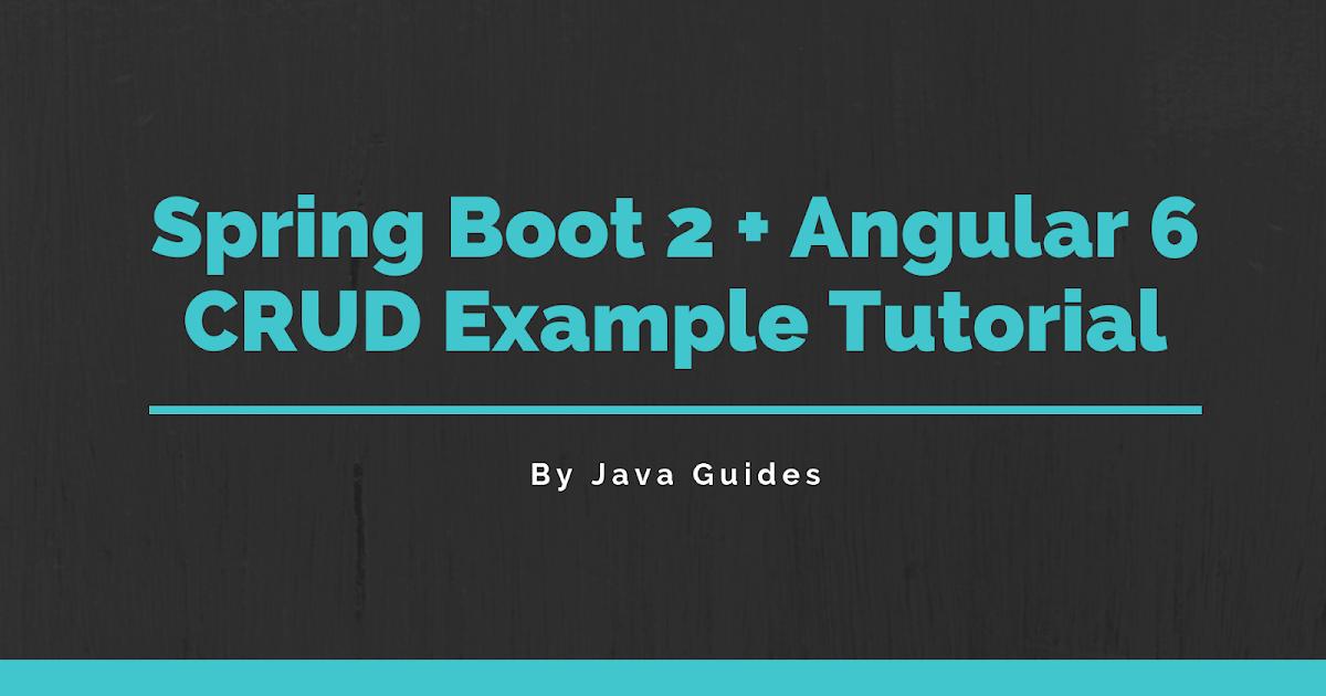Spring Boot + Angular 6 CRUD Example