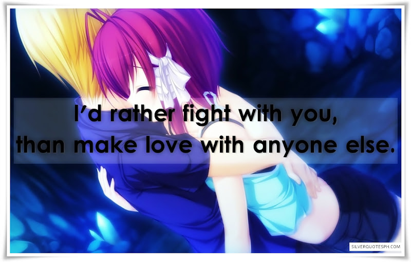 I'd Rather Fight With You, Than Make Love With Anyone Else