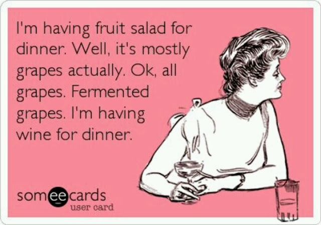 I'm having fruit salad for dinner. Ok, it's fermented grapes. Ok, I'm having wine for dinner.