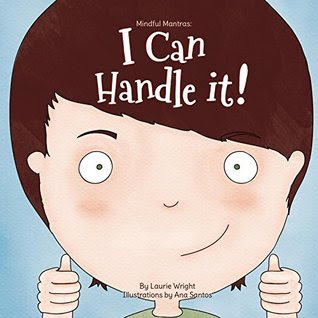 I Can Handle It: Mindful Mantras by Laurie Wright