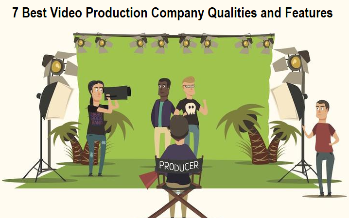 Video Production Company Qualities