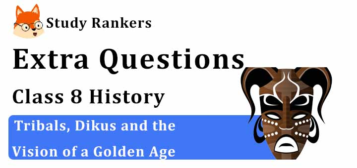Tribals, Dikus and the Vision of a Golden Age Extra Questions Chapter 4 Class 8 History