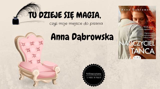 """TU DZIEJE SIĘ MAGIA, czyli moje miejsce do pisania - ANNA DĄBROWSKA - """"NAUCZYCIEL TAŃCA"""""""
