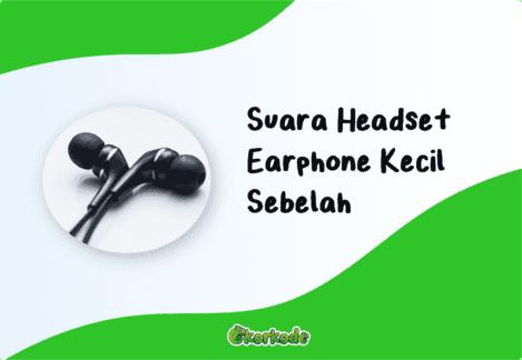 Memperbaiki Headset Kecil Sebalah