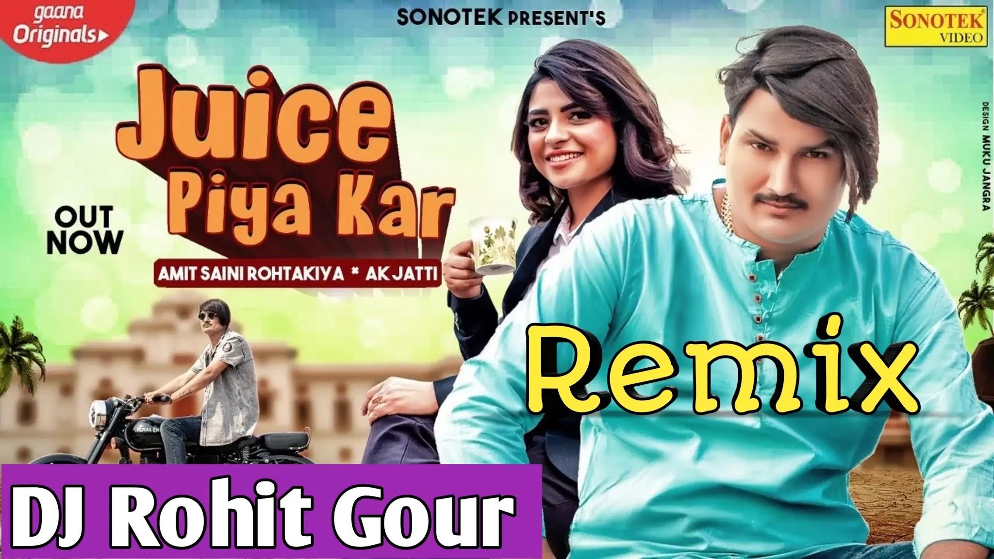 Juice Piya Kar Dj Remix - Amit Saini Rohtakiya & Anu Kadyan New Dj Song