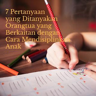 7 pertanyaan yang ditanyakan orangtua yang berkaitan dengan cara mendisiplinkan anak