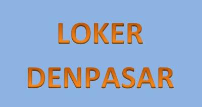 Loker Denpasar : Info Lowongan Kerja di Kota Denpasar Bulan ini