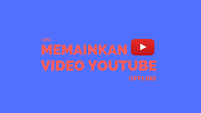 Tutorial Mebermainkan Video Youtube Offline 1
