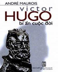 Victo Hugo Bí Ẩn Cuộc Đời - Andre Maurois