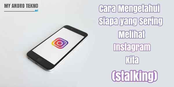 cara mengetahui siapa yang sering melihat profil instagram kita (stalking)