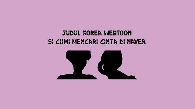 Judul Korea Webtoon Si Cumi Mencari Cinta di Naver