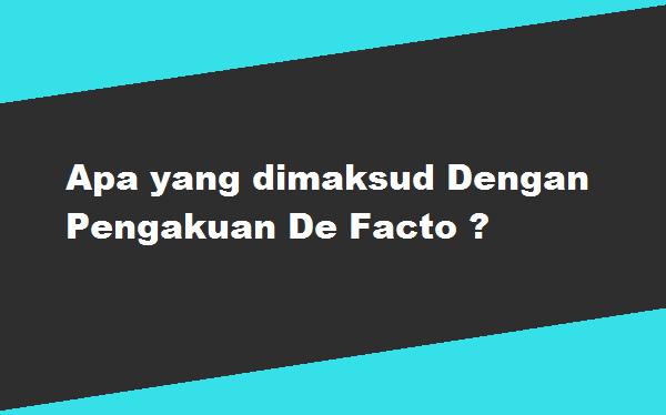Apa yang dimaksud Dengan Pengakuan De Facto
