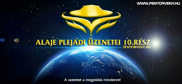 Alaje plejádi üzenetei 10.rész (magyarul) /VIDEÓ/