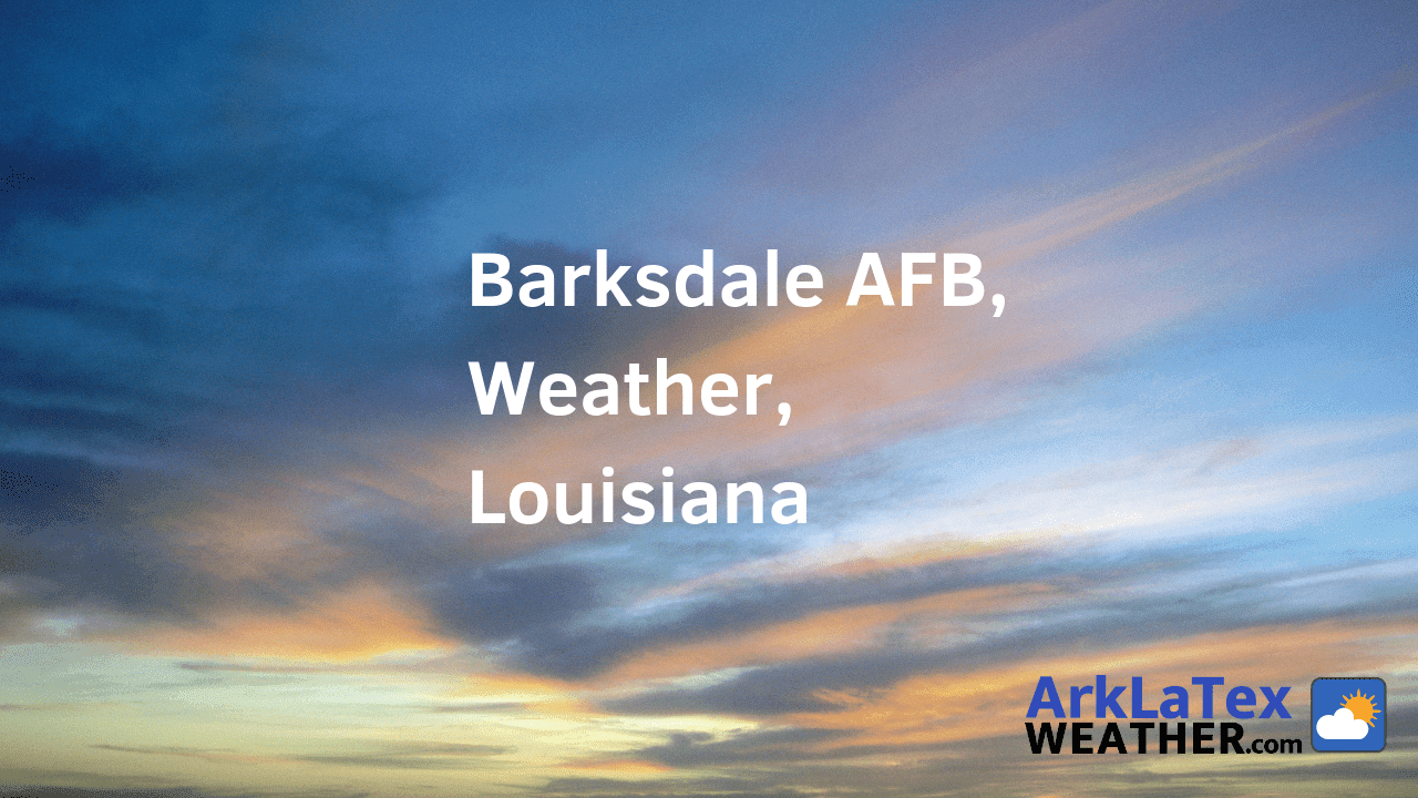 Barksdale AFB, Louisiana, Weather Forecast, Bossier Parish, Barksdale weather, Barksdale.us, ArkLaTexWeather.com