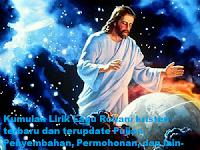 Kumpulan Lirik Lagu Rohani kristen terbaru dan terupdate Pujian, Penyembahan, Permohonan, dan lain-lain