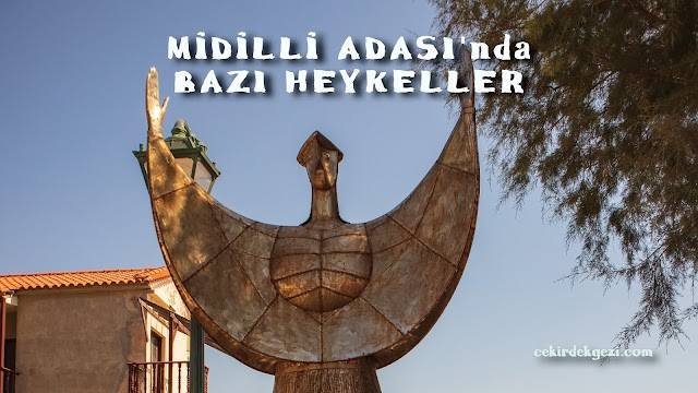 MİDİLLİ ADASI'NDAKİ BAZI HEYKELLER