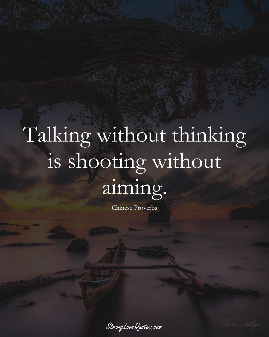 Talking without thinking is shooting without aiming. (Chinese Sayings);  #AsianSayings