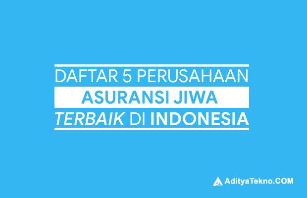 Daftar Perusahaan Asuransi Jiwa Terbaik di Indonesia