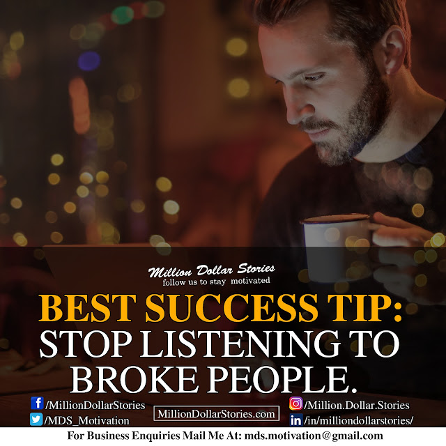 best success tip: stop listening to broke people.