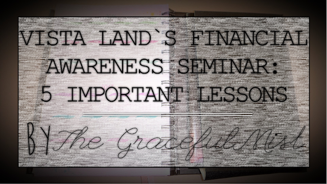 Vista Land`s Financial Awareness Seminar - 5 Important Lessons - Picture(www.TheGracefulMist.com)