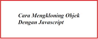Cara Mengkloning Objek Dengan Javascript